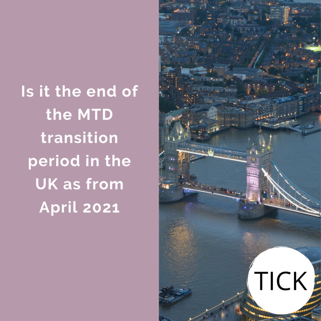 Is it the end of the MTD transition period in the UK as from April 2021